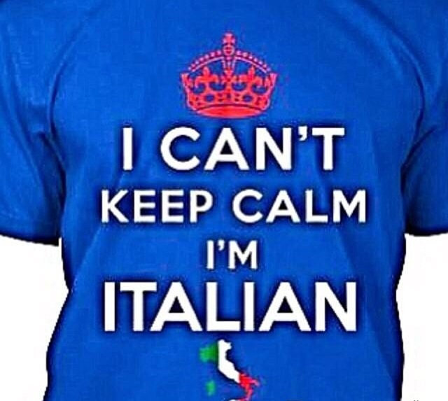 """I can't keep calm. I'm Italian!! """